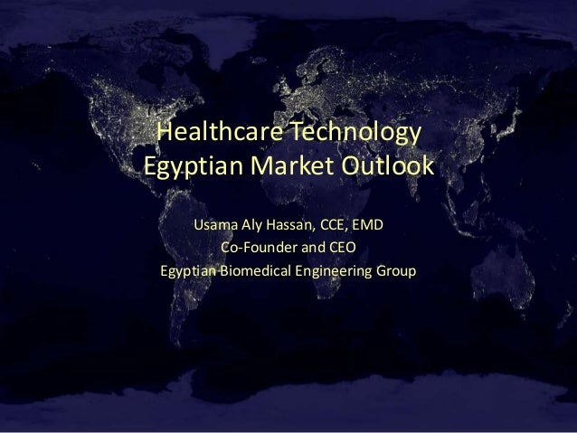Healthcare TechnologyEgyptian Market Outlook     Usama Aly Hassan, CCE, EMD          Co-Founder and CEO Egyptian Biomedica...