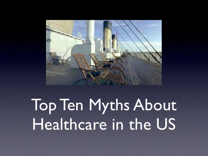Top Ten Myths AboutHealthcare in the US