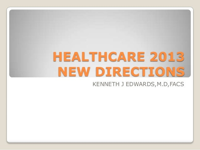HEALTHCARE 2013 NEW DIRECTIONS KENNETH J EDWARDS,M.D,FACS