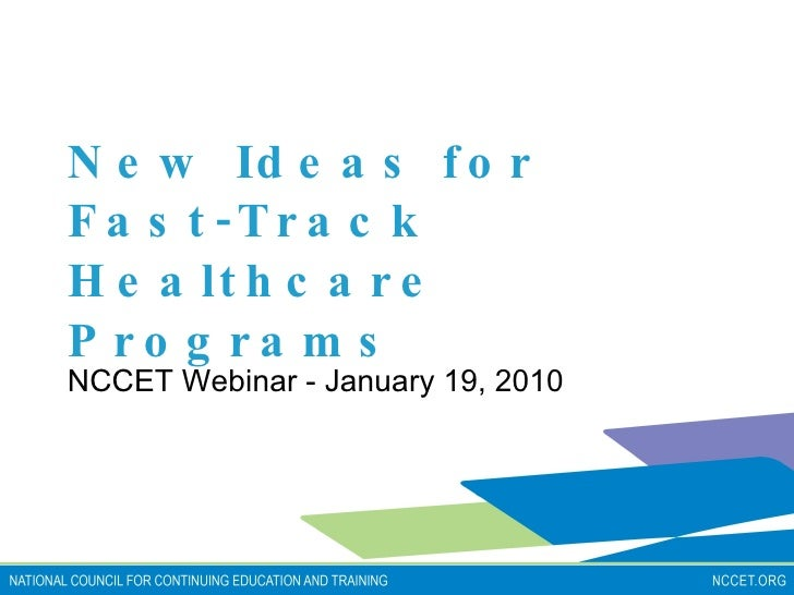 New Ideas for Fast-Track Healthcare Programs NCCET Webinar - January 19, 2010