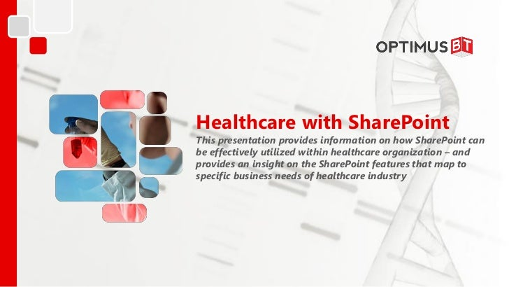 Healthcare with SharePointThis presentation provides information on how SharePoint canbe effectively utilized within healt...