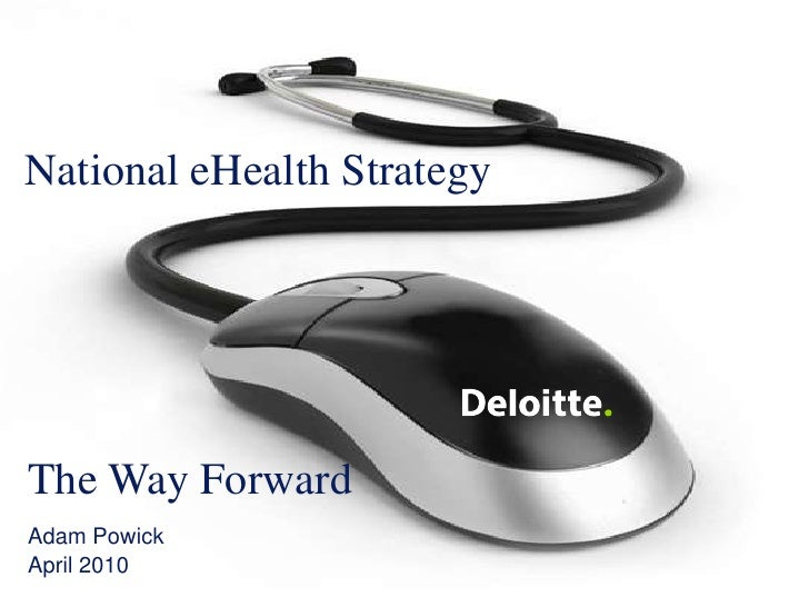 1 Towards a national eHealth strategy<br /> © 2009 Deloitte Touche Tohmatsu<br />National eHealth Strategy<br />The Way Fo...