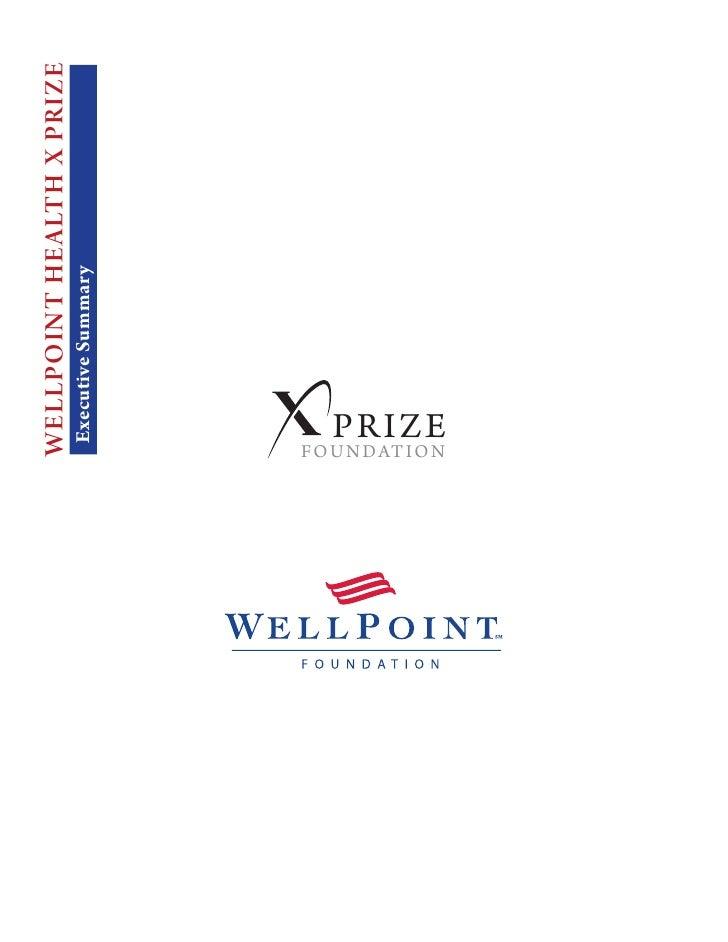 WELLPOINT HEALTH X PRIZE              Executive Summary     FO U N DAT I O N          PR I Z E                            ...