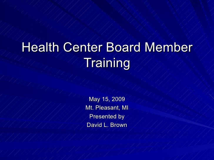 Health Center Board Member Training May 15, 2009 Mt. Pleasant, MI Presented by David L. Brown