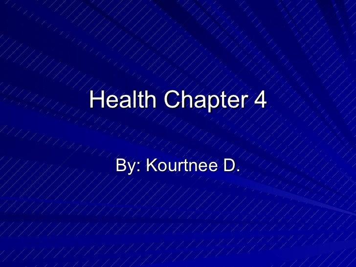 Health Chapter 4 By: Kourtnee D.