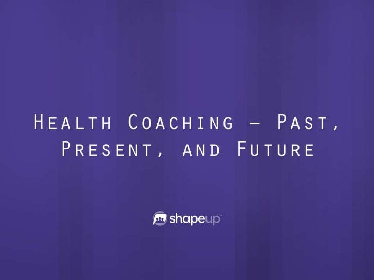 Health coaching in employee wellness -  past present and  future