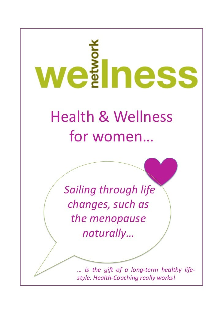 Health	  &	  Wellness	  	    for	  women…	    	  Sailing	  through	  life	         changes,	  such	  as	                 ...
