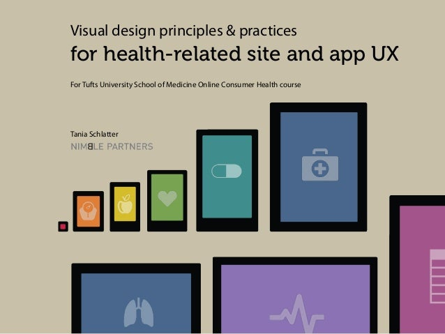 Visual design principles & practices  for health-related site and app UX For Tufts University School of Medicine Online Co...