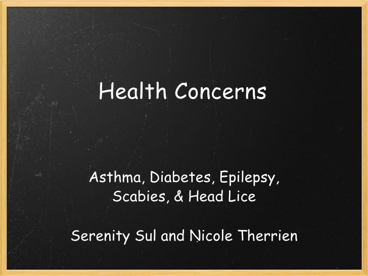 Health Concerns Asthma, Diabetes, Epilepsy, Scabies, & Head Lice   Serenity Sul and Nicole Therrien