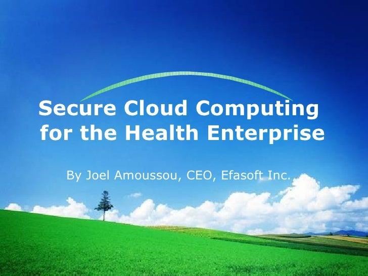 Secure Cloud Computing for the Health Enterprise   By Joel Amoussou, CEO, Efasoft Inc.