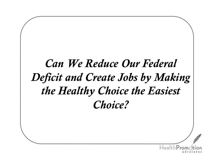 Can We Reduce Our FederalDeficit and Create Jobs by Making the Healthy Choice the Easiest             Choice?