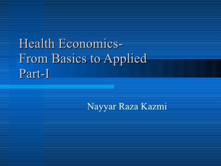 Health Economics- From Basics to Applied Part-I Nayyar Raza Kazmi