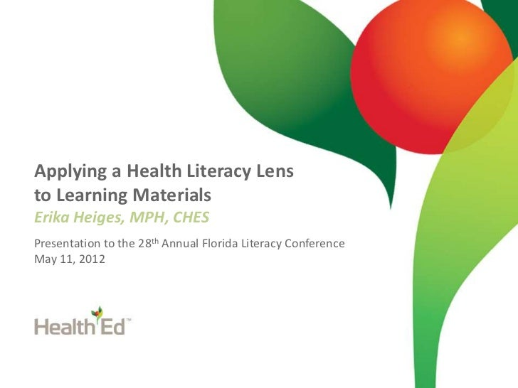 Applying a Health Literacy Lensto Learning MaterialsErika Heiges, MPH, CHESPresentation to the 28th Annual Florida Literac...