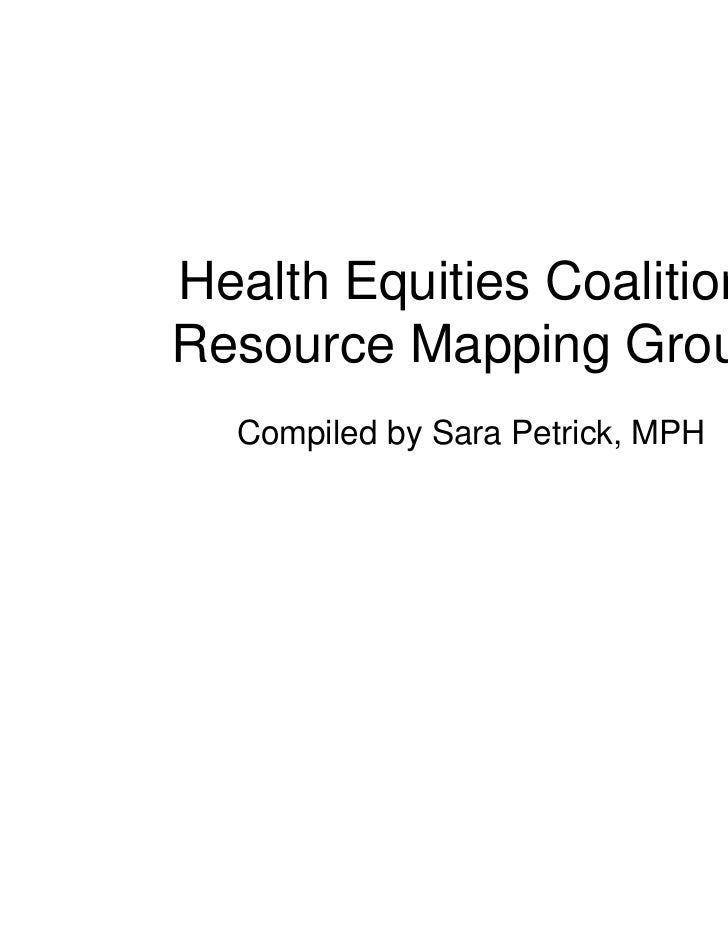 Health Equities Coalition:Resource Mapping Group  Compiled by Sara Petrick, MPH