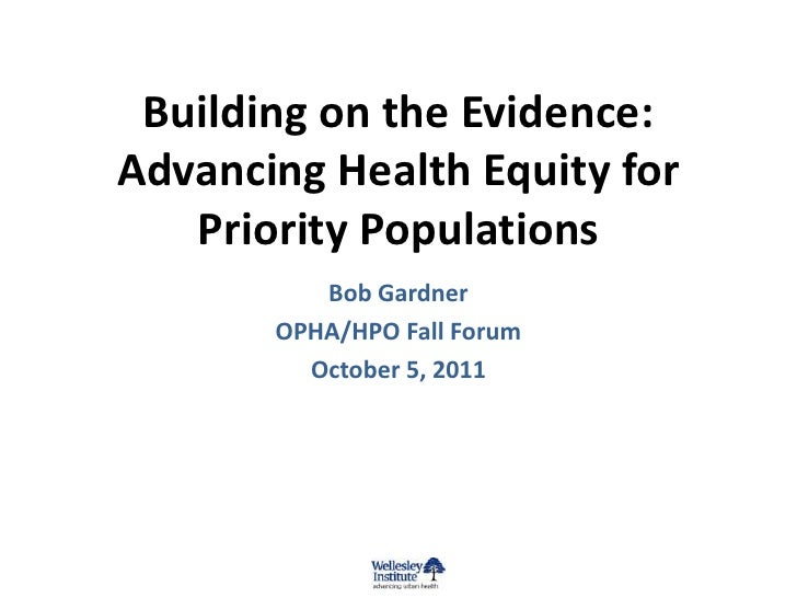 Building on the Evidence:Advancing Health Equity for   Priority Populations          Bob Gardner       OPHA/HPO Fall Forum...