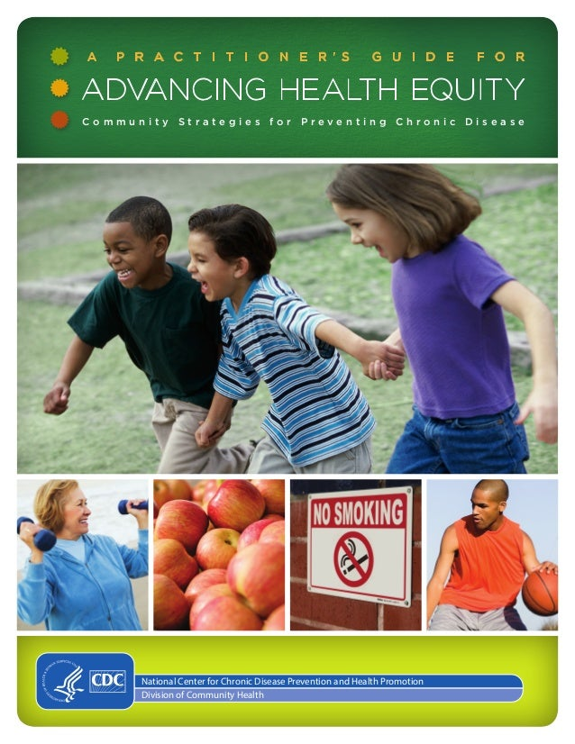 A  P R A C T I T I O N E R ' S  G U I D E  F O R  ADVANCING HEALTH EQUIT Y Community Strategies for Preventing Chronic Dis...