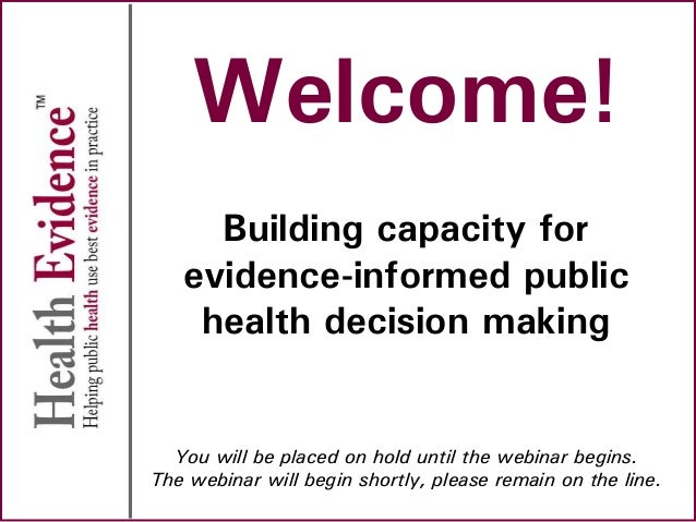 Welcome! Building capacity for evidence-informed public health decision making You will be placed on hold until the webina...