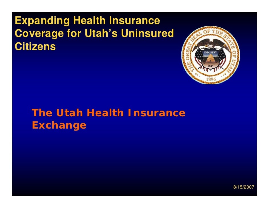 Expanding Health Insurance Coverage for Utah's Uninsured Citizens        The Utah Health Insurance    Exchange            ...