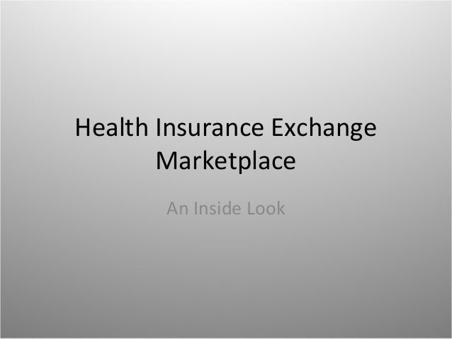 Health Insurance Exchange Marketplace An Inside Look