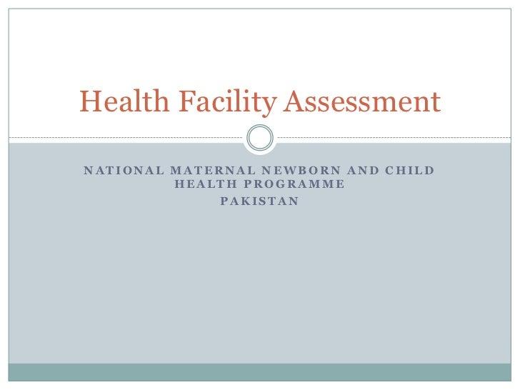 Health Facility AssessmentNATIONAL MATERNAL NEWBORN AND CHILD         HEALTH PROGRAMME              PAKISTAN