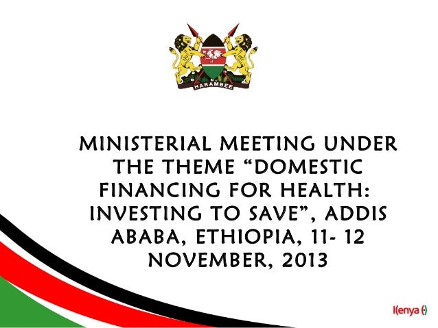 "MINISTERIAL MEETING UNDER THE THEME ""DOMESTIC FINANCING FOR HEALTH: INVESTING TO SAVE"", ADDIS ABABA, ETHIOPIA, 11- 12 NOVE..."