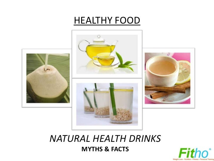 HEALTHY FOODNATURAL HEALTH DRINKS      MYTHS & FACTS