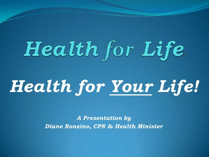 Health for Your Life!            A Presentation by   Diane Ronzino, CPN & Health Minister