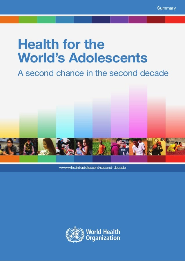 Health for the World's Adolescents A second chance in the second decade www.who.int/adolescent/second-decade Summary