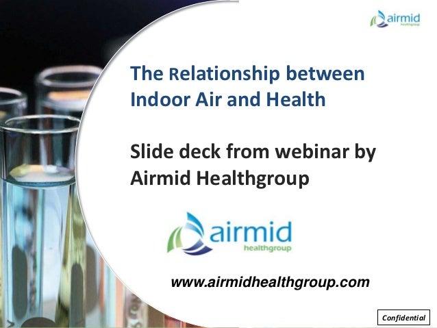 The Relationship betweenIndoor Air and HealthSlide deck from webinar byAirmid Healthgroup    www.airmidhealthgroup.com    ...