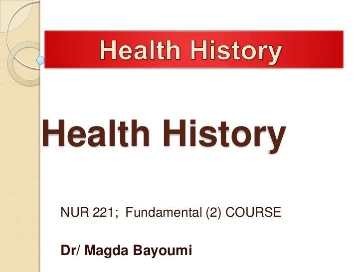 Health History NUR 221; Fundamental (2) COURSE Dr/ Magda Bayoumi