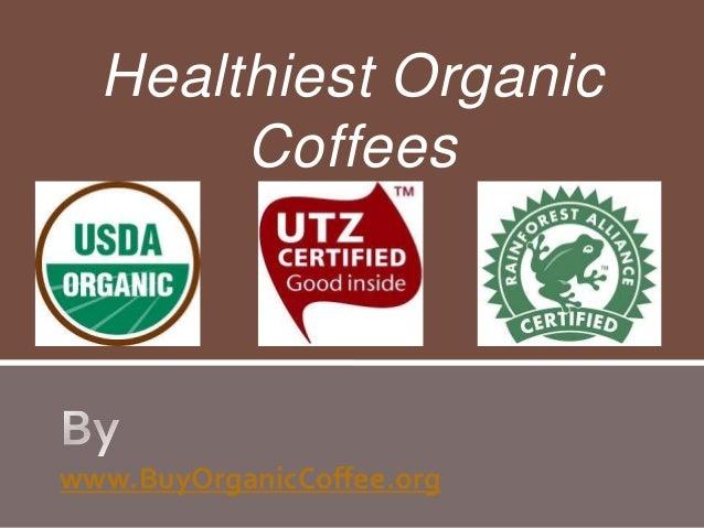 Healthiest Organic Coffees  www.BuyOrganicCoffee.org