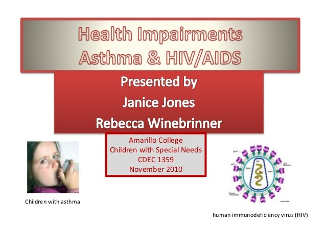 Amarillo College Children with Special Needs CDEC 1359 November 2010 human immunodeficiency virus (HIV) Children with asth...