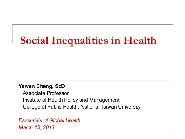 Social Inequalities in HealthYawen Cheng, ScD Associate Professor Institute of Health Policy and Management, College of Pu...
