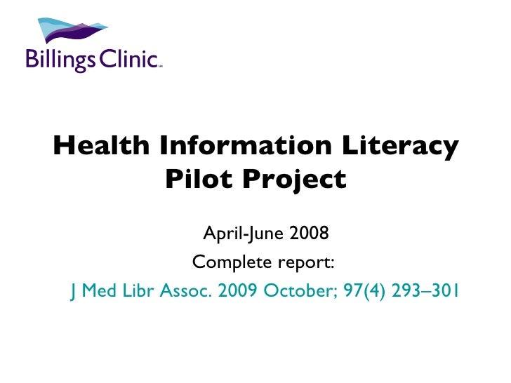 Health Information Literacy Pilot Project April-June 2008 Complete report:  J Med Libr Assoc. 2009 October; 97(4) 293–301