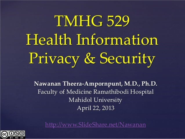 TMHG 529Health InformationPrivacy & Security Nawanan Theera-Ampornpunt, M.D., Ph.D.  Faculty of Medicine Ramathibodi Hospi...