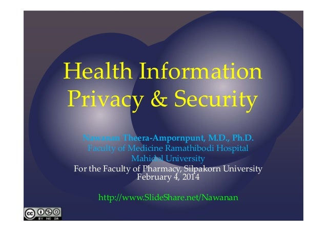 Health Information  Privacy & Security Nawanan Theera‐Ampornpunt, M.D., Ph.D. Faculty of Medicine Ramathibodi Hospital Mah...