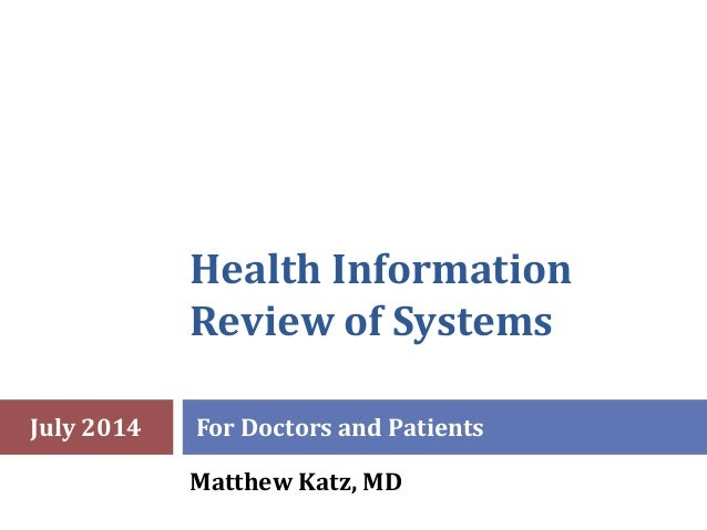 Health Information Review of Systems For Doctors and Patients Matthew Katz, MD July 2014