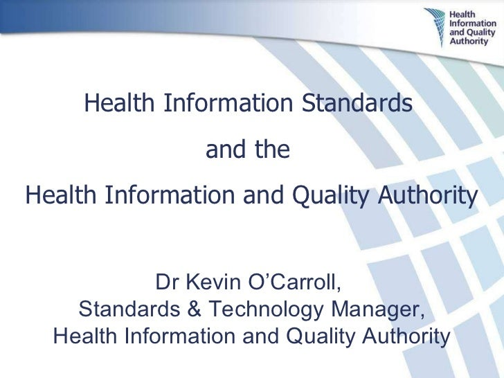 Dr Kevin O'Carroll,  Standards & Technology Manager, Health Information and Quality Authority Health Information Standards...