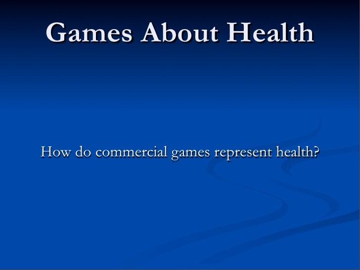 Games About Health   How do commercial games represent health?