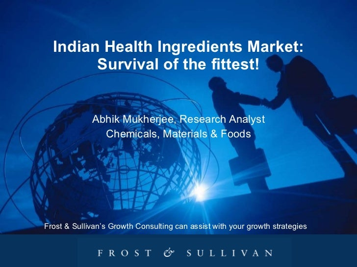 Indian Health Ingredients Market: Survival of the fittest! Abhik Mukherjee, Research Analyst Chemicals, Materials & Foods ...