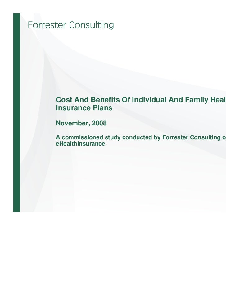 Cost And Benefits Of Individual And Family HealthInsurance PlansNovember, 2008A commissioned study conducted by Forrester ...