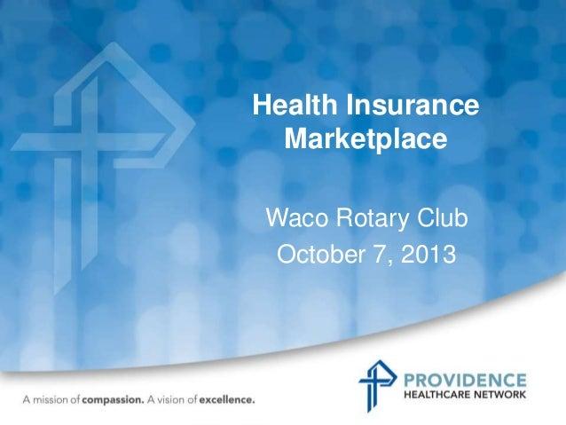 Health Insurance Marketplace Waco Rotary Club October 7, 2013