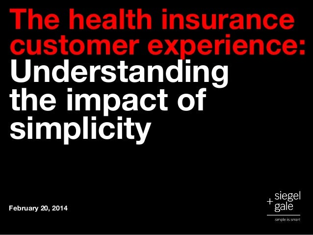 The health insurance customer experience:  Understanding the impact of simplicity  February 20, 2014