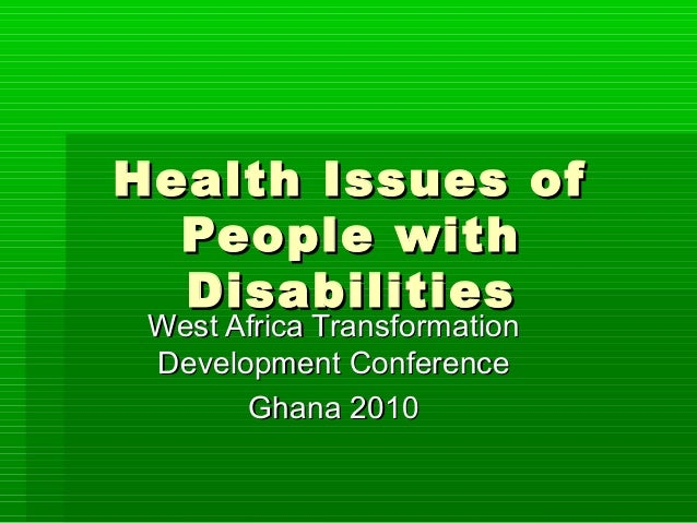Health Issues of  People with  Disabilities West Africa Transformation Development Conference       Ghana 2010