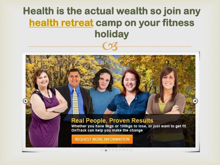 Health is the actual wealth so join any health retreat camp  ontrackretreats.com.au