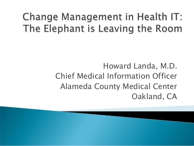 "iHT2 Health IT Summit San Francisco Summit 2013 - Dr. Howard Landa, CMIO, Alameda County Medical Center - Case Study ""Change Management in Health IT: The Elephant is Leaving the Room"""
