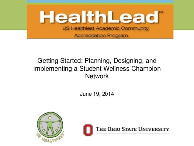 Getting Started: Planning, Designing, and Implementing a Student Wellness Champion Network June 19, 2014