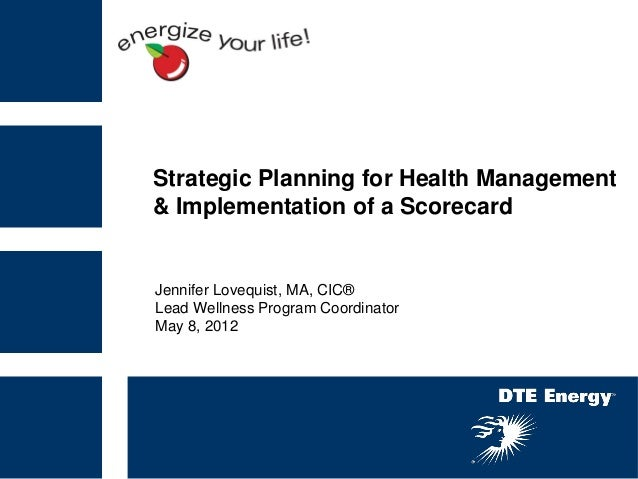 Strategic Planning for Health Management& Implementation of a ScorecardJennifer Lovequist, MA, CIC®Lead Wellness Program C...