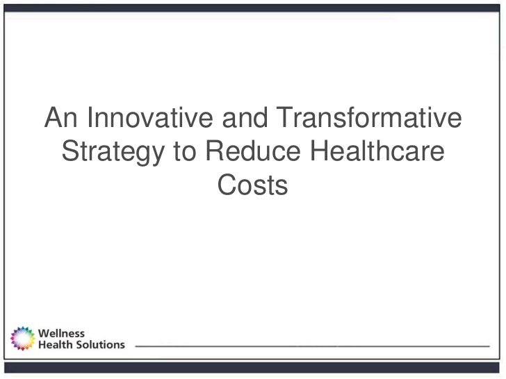 An Innovative and Transformative Strategy to Reduce Healthcare              Costs
