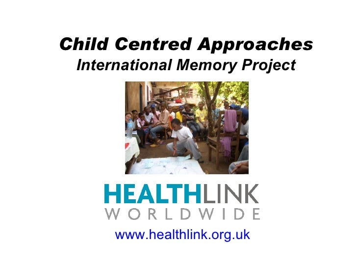 Child Centred Approaches International Memory Project www.healthlink.org.uk